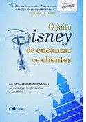 O Jeito Disney de Encantar Clientes